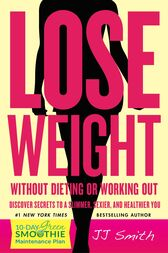 Lose Weight Without Dieting or Working Out by JJ Smith