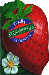 Totally Strawberries Cookbook by Helene Siegel