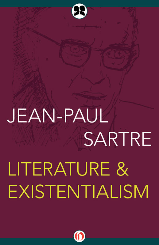 existentialism essay sartre What philosophical ideas does sartre intend to convey to those who read his works of fiction how do the formal literary dimensions of nausea pertaining to.