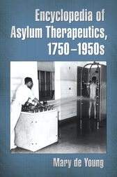 Encyclopedia of Asylum Therapeutics, 1750-1950s by Mary de Young