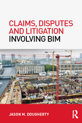 Claims, Disputes and Litigation Involving BIM by Jason M Dougherty