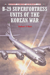 B-29 Superfortress Units of the Korean War by Robert F Dorr