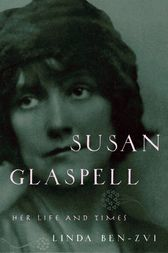 "a biography of the life and times of susan glaspell ""glaspell, susan""  review of susan glaspell: her life and times and  ""the devils and dilemmas of feminist biography: writing the life of susan glaspell."