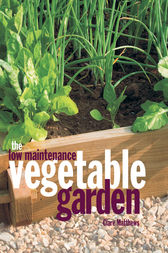 The Low Maintenance Vegetable Garden by Clare Matthews