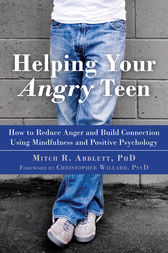 Helping Your Angry Teen by Mitch R. Abblett