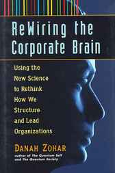 Rewiring the Corporate Brain by Danah Zohar