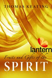 Fruits and Gifts of the Spirit by Thomas Keating