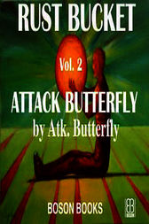 Attack Butterfly: Book 2, The Rust Bucket Universe by Atk. Butterfly