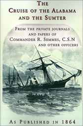 Cruise of the Alabama and the Sumter by Commander R. Semmes