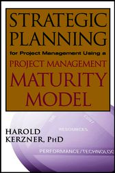 Strategic Planning for Project Management Using a Project Management Maturity Model by Harold Kerzner