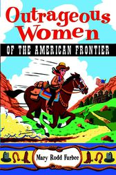Outrageous Women of the American Frontier by Mary Rodd Furbee