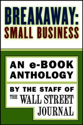 Breakaway: Small Business by The Staff of the Wall Street Journal