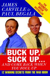 Buck Up, Suck Up . . . and Come Back When You Foul Up by James Carville