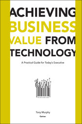 Achieving Business Value from Technology by Tony Murphy