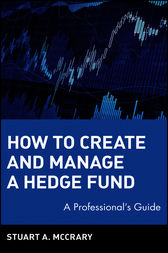 How to Create and Manage a Hedge Fund by Stuart A. McCrary