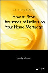 How to Save Thousands of Dollars on Your Home Mortgage by Randy Johnson