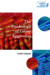 The Psychology of Group Aggression by Arnold P. Goldstein