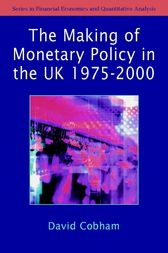 The Making of Monetary Policy in the UK, 1975-2000 by David Cobham