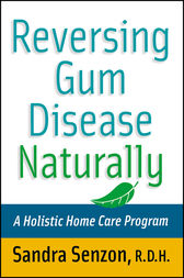 Reversing Gum Disease Naturally by Sandra Senzon