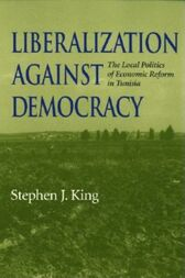 Liberalization against Democracy by Stephen J. King