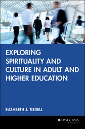 Exploring Spirituality and Culture in Adult and Higher Education by Elizabeth J. Tisdell