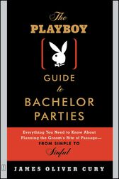 The Playboy Guide to Bachelor Parties by James Oliver Cury