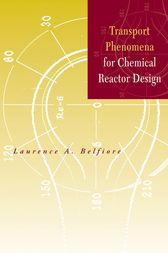 Transport Phenomena for Chemical Reactor Design by Laurence A. Belfiore