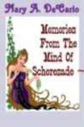 Memories From The Mind Of Scherezade by Mary A. DeCarlo