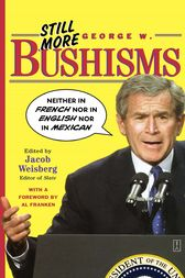 Still More George W. Bushisms by Jacob Weisberg