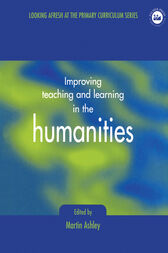 Improving Teaching and Learning in the Humanities by Martin Ashley