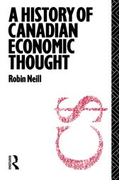 A History of Canadian Economic Thought by Robin Neill