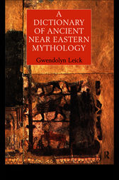 A Dictionary of Ancient Near Eastern Mythology by Dr Gwendolyn Leick