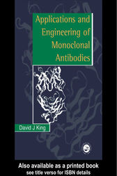Applications And Engineering Of Monoclonal Antibodies by David J. King