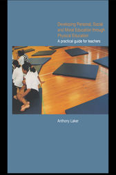 Developing Personal, Social and Moral Education through Physical Education by Anthony Laker