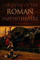 The Story of the Roman Amphitheatre by David L. Bomgardner