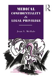 Medical Confidentiality and Legal Privilege by Jean V. McHale