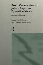 From Constantine to Julian: Pagan and Byzantine Views by Samuel Lieu