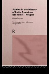 Studies in the History of Latin American Economic Thought by Oreste Popescu