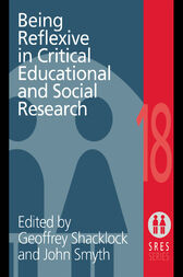 Being Reflexive in Critical and Social Educational Research by Geoffrey Shacklock