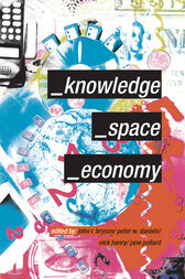 Knowledge, Space, Economy by John Bryson