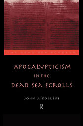 Apocalypticism in the Dead Sea Scrolls by John J. Collins