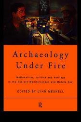 Archaeology Under Fire by Lynn Meskell