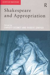 Shakespeare and Appropriation by Christy Desmet