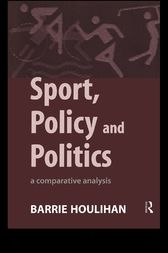 Sport, Policy and Politics by Barrie Houlihan