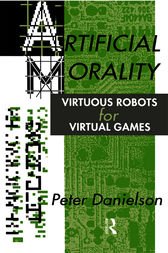 Artificial Morality by Peter Danielson