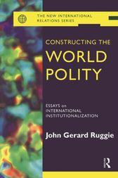Constructing the World Polity by John Gerard Ruggie