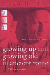 Growing Up and Growing Old in Ancient Rome by Mary Harlow