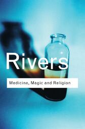 Medicine, Magic and Religion by W.H.R. Rivers