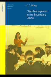 Class Management in the Secondary School by Prof E C Wragg