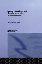Islamic Nationhood and Colonial Indonesia by Michael Francis Laffan